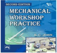 PHI Learning Mechanical Workshop Practice by JOHN, K. C. Higher Education